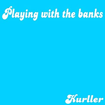Playing with the banks (Instrumental Version)