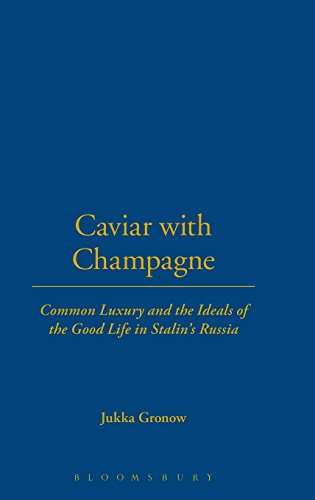 Caviar with Champagne: Common Luxury and the Ideals of the Good Life in Stalin's Russia