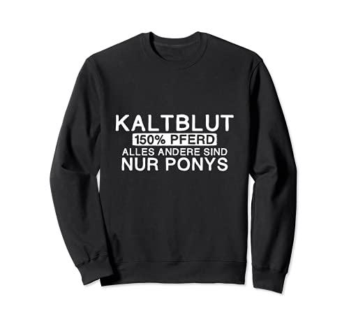 Kaltblut 150% Pferd   Lustig Pony Stall Sweatshirt