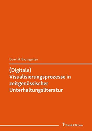(Digitale) Visualisierungsprozesse in zeitgenössischer Unterhaltungsliteratur: (Germanistik im Umbruch – Literatur und Kultur) (Germanistik International 6)