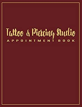 Tattoo and Piercing Studio Appointment Book  52 Weeks of Undated Schedule and Reservation Calendar Planner with 15-Minute Time Increments  Address .. Information and Record Availed Services