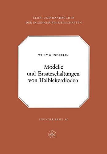 Modelle und Ersatzschaltung von Halbleiterdioden (Lehr- und Handbücher der Ingenieurwissenschaften, 26, Band 26)