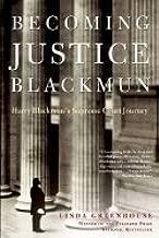 Becoming Justice Blackmun Harry Blackmuns Supreme Court Journey