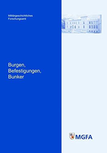 Burgen, Befestigungen, Bunker (Potsdamer Schriften des Zentrums für Militärgeschichte und Sozialwissenschaften der Bundeswehr)