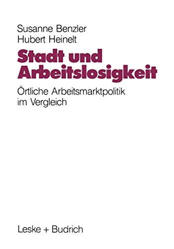 Stadt und Arbeitslosigkeit: Örtliche Arbeitsmarktpolitik (German Edition)