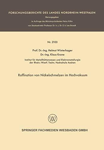 Raffination von Nickelschmelzen im Hochvakuum (Forschungsberichte des Landes Nordrhein-Westfalen)