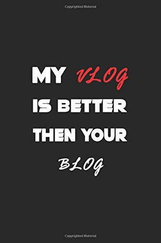 My Vlog Is Better Then Your Blog: Vlogging Planner, Vlogging Gift Idea, Writing, Note Taking And Sketching, 6 x 9 110 Page Notebook.