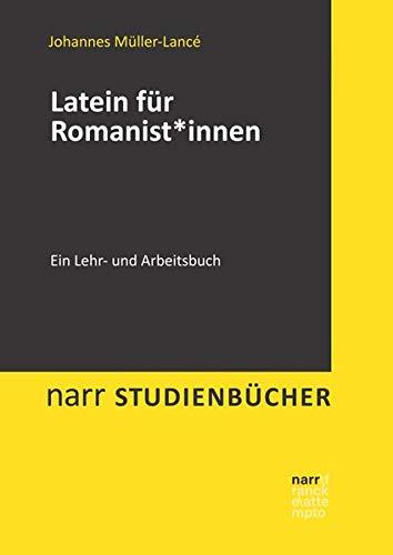 Latein für Romanist*innen: Ein Lehr- und Arbeitsbuch (Narr Studienbücher)