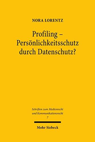 Profiling - Persönlichkeitsschutz durch Datenschutz?: Eine Standortbestimmung nach Inkrafttreten der DSGVO (Schriften zum Medienrecht und Kommunikationsrecht)