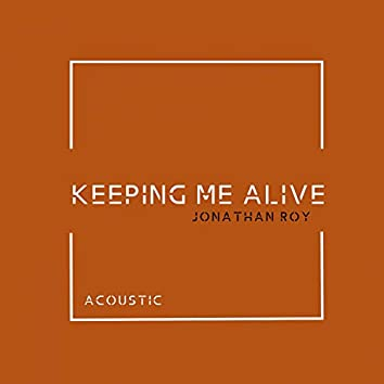 Keeping Me Alive (Acoustic)