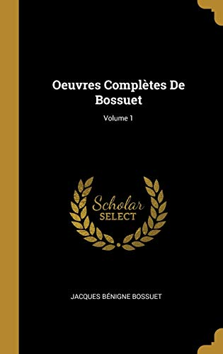Oeuvres Complètes De Bossuet; Volume 1 (French Edition)