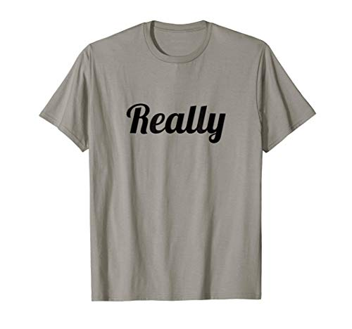 T-Shirt that says the Word - REALLY - on it | Funny Gift