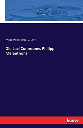 Die Loci Communes Philipp Melanthons