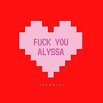 Fuck You Alyssa