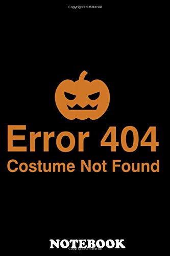 Notebook: Error 404 Costume Not Found , Journal for Writing, College Ruled Size 6