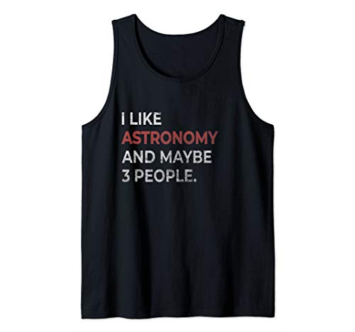 I Like Astronomy And Maybe 3 People Funny Astronomer Tank Top