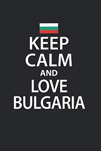 Keep Calm and Love Bulgaria | Bulgaria Geschenkidee Notizen: Notizbuch A5 120 Seiten liniert