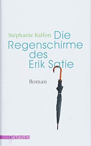 Die Regenschirme des Erik Satie: Roman (Oktaven / Das kleine feine Imprint für Kunst im Leben und Lebenskunst)