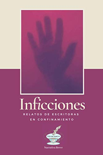 Inficciones: Relatos de escritoras en confinamiento: 1 (Narrativa Breve)