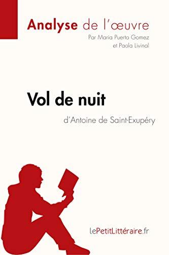 Vol de nuit d'Antoine de Saint-Exupéry (Analyse de l'oeuvre): Comprendre la littérature avec lePetitLittéraire.fr (Fiche de lecture)