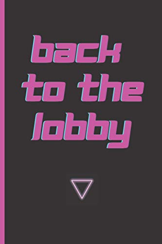 """Back To The Lobby Video Game Notebook or Journal Diary Notepad: 6"""" x 9"""" With Lined Pages For Notes Or Journaling"""
