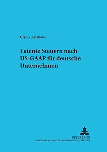 Latente Steuern nach US-GAAP für deutsche Unternehmen (Betriebswirtschaftliche Studien: Rechnungs- und Finanzwesen, Organisation und Institution, Band 49)