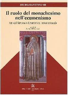Il ruolo del monachesimo nell'ecumenismo: Atti del Simposio Ecumenico Internazionale. Abbazia di Monte Oliveto Maggiore, dal 30 agosto al 1 settembre 2000 (Studia Olivetana VII).