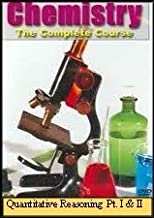 Chemistry the Complete Course: Quantitative Reasoning Part I and II (Introductory High School Level)