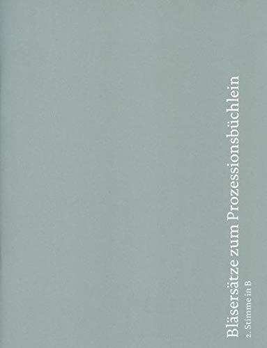 Bläsersätze zum Prozessionsbüchlein: Einzelstimme 2. Stimme in B (Trompete in B, Flügelhorn, Klarinette)