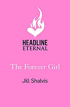 The Forever Girl: A new piece of feel-good fiction from a bestselling author by [Jill Shalvis]