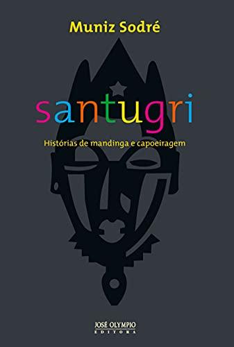 Santugri: Histórias de mandiga e capoeiragem
