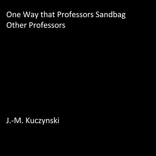 One Way That Professors Sandbag Other Professors Audiobook By J.-M. Kuczynski cover art