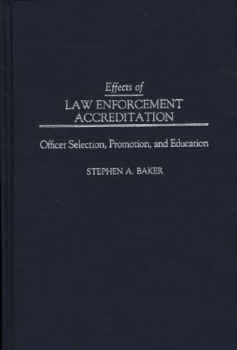 Effects of Law Enforcement Accreditation: Officer Selection, Promotion, and Education: Officer Selection, Promotion and Education (Anthropology; 9)