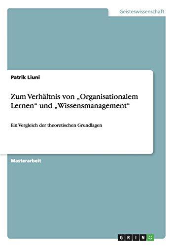 """Zum Verhältnis von \""""Organisationalem Lernen\"""" und \""""Wissensmanagement\"""": Ein Vergleich der theoretischen Grundlagen"""