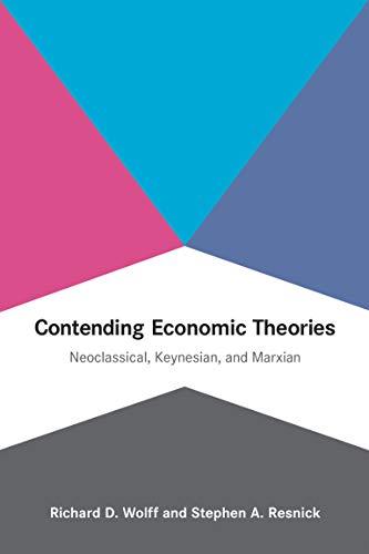 Contending Economic Theories: Neoclassical, Keynesian, and Marxian (English Edition)