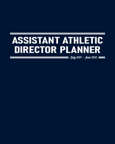 Assistant Athletic Director Planner July 2021-June 2022: Calendar to Schedule Work Meetings; Address Pages for Team's Contact Details; Dot Grid and Journal Pages for Notes and Reminders