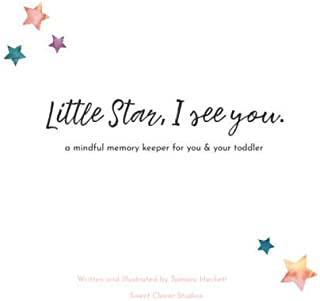 Little Star, I See You: A Mindful Memory Keeper For You & Your Toddler