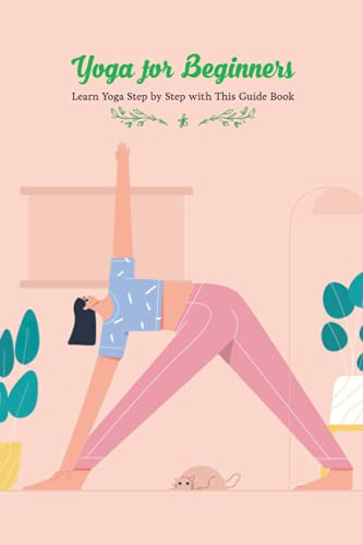 Yoga for Beginners: Learn Yoga Step by Step with This Guide Book: Yoga Tutorials