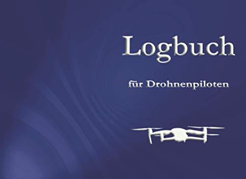 Logbuch für Drohnenpiloten: Für die Dokumentation Ihrer Flüge mit Drohnen, Quadrokoptern und unbemannten Flugobjekten. Professionelles Layout im ... kommerzielle Fernpiloten! Stand: März 2021.