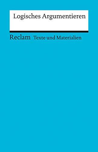 Logisches Argumentieren: (Texte und Materialien für den Unterricht) (Reclams Universal-Bibliothek)