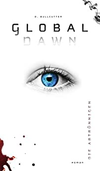 GLOBAL DAWN: Die Abtrünnigen (German Edition) by [D. Bullcutter]