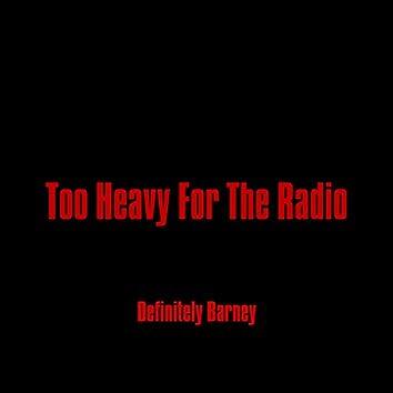 Too Heavy For The Radio