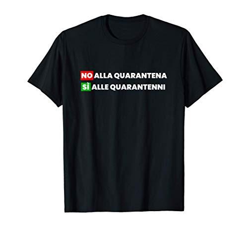 No alla Quarantena Si alle Quarantenni Maglietta