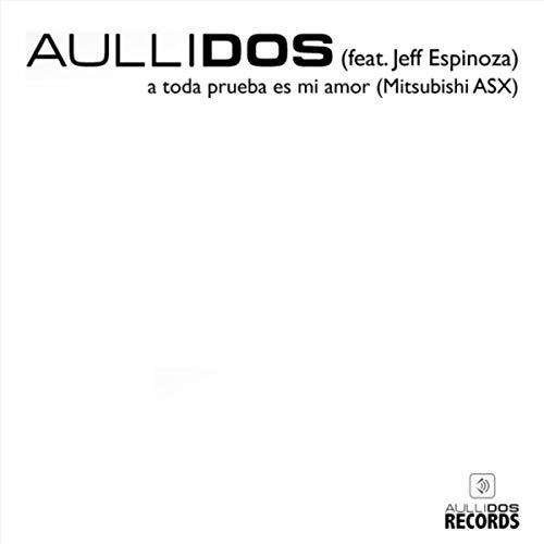 A Toda Prueba Es Mi Amor (Mitsubishi ASX) [feat. Jeff Espinoza]