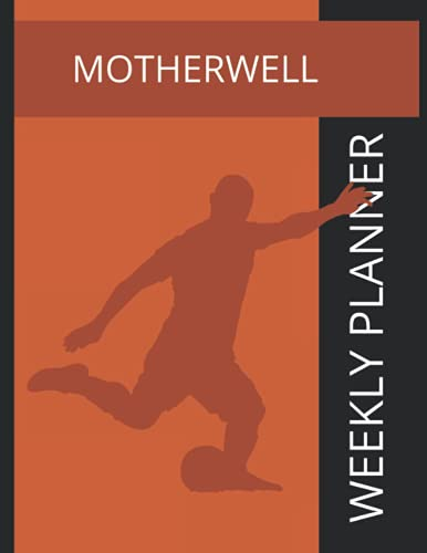 Motherwell: Motherwell FC Weekly Planner, Motherwell Football Club Notebook, Motherwell FC Diary