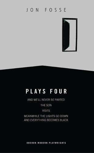 Fosse: Plays Four: And We'll Never Be Parted; The Son, Visits; Meanwhile the Lights Go Down and Everything Becomes Black (Oberon Modern Playwrights)