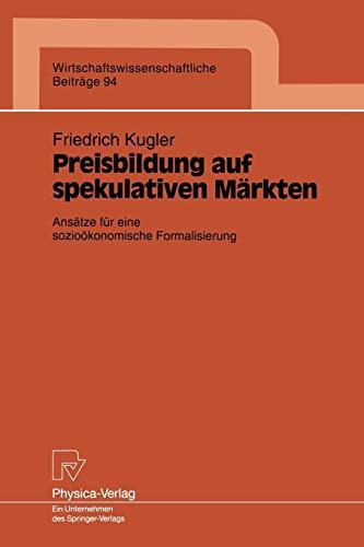 Preisbildung auf Spekulativen Märkten: Ansätze für Eine Sozioökonomische Formalisierung (Wirtschaftswissenschaftliche Beiträge (94), Band 94)