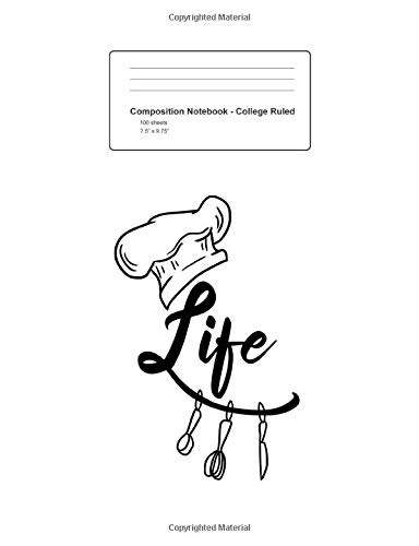 Composition Notebook - College Ruled: Chef Hat Baking Tools Life Word Funny Baker Culinary Gift - White Blank Lined Exercise Book - College Ruled ... Teens, Boys, Girls - 7.5'x9.75' 100 pages