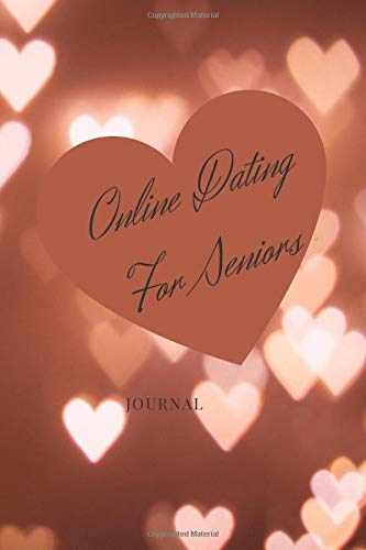 Online Dating For Seniors Journal: Notebook to record information about dating sites, profiles and potential matches