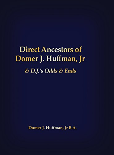 Direct Ancestors of Domer J. Huffman, Jr: & D.j.'s Odds & Ends